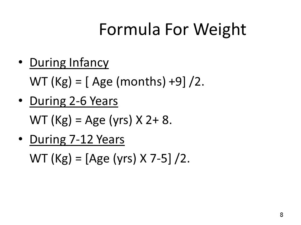 Formula For Weight During Infancy WT (Kg) = [ Age (months) +9] /2.